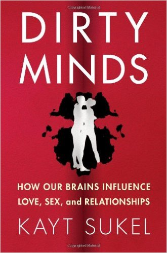 Bookshelf: Dirty Minds: How Our Brains Influence Love, Sex, and